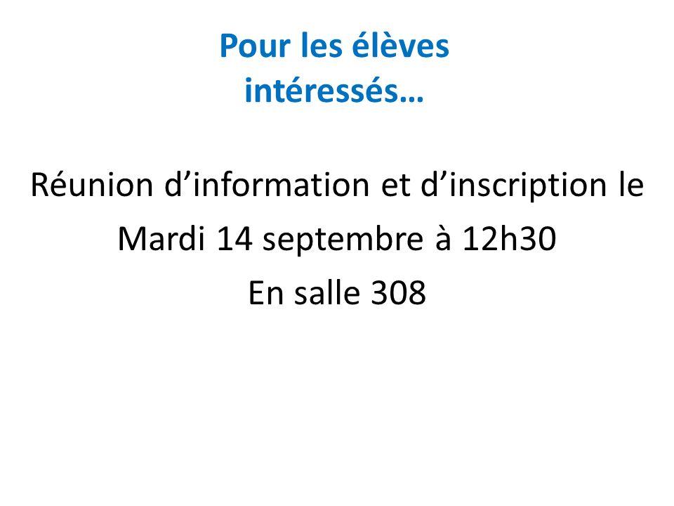 Pour les élèves intéressés… Réunion dinformation et dinscription le Mardi 14 septembre à 12h30 En salle 308