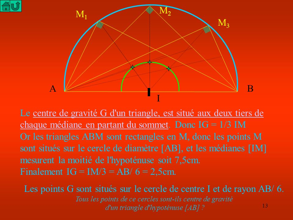 12 Construisons une série de points dans quelques triangles rectangles ayant [AB] pour hypoténuse... Les centres de gravité semblent situés sur un cer