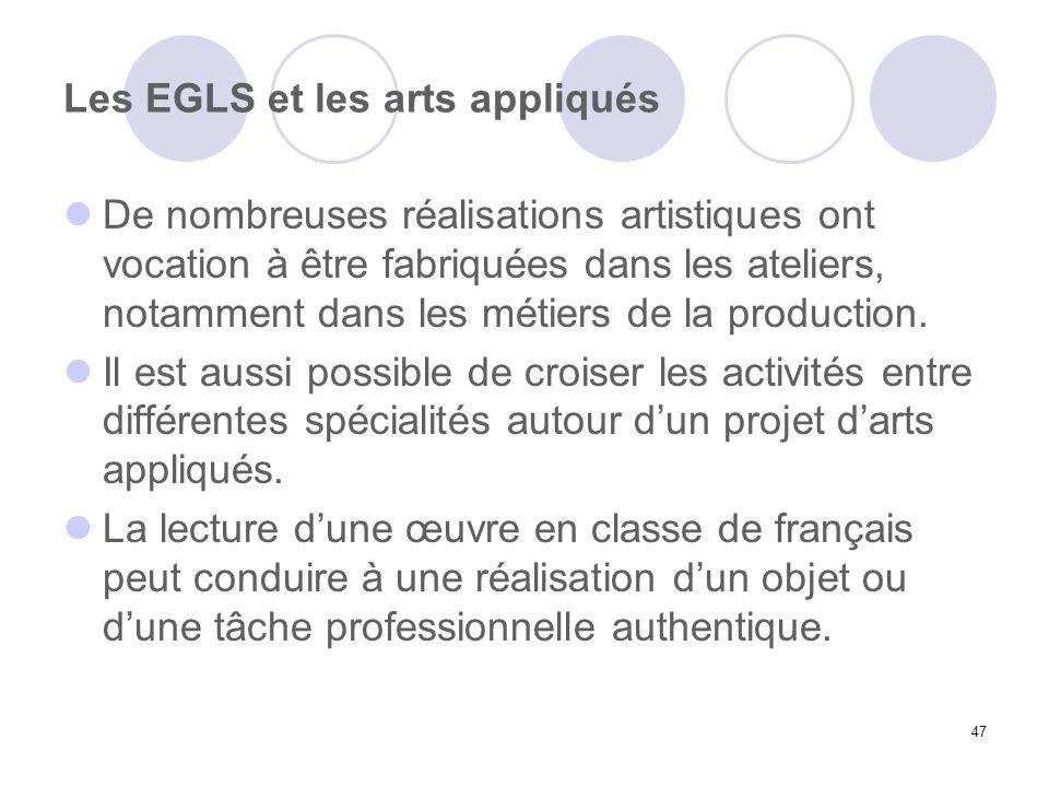 47 Les EGLS et les arts appliqués De nombreuses réalisations artistiques ont vocation à être fabriquées dans les ateliers, notamment dans les métiers