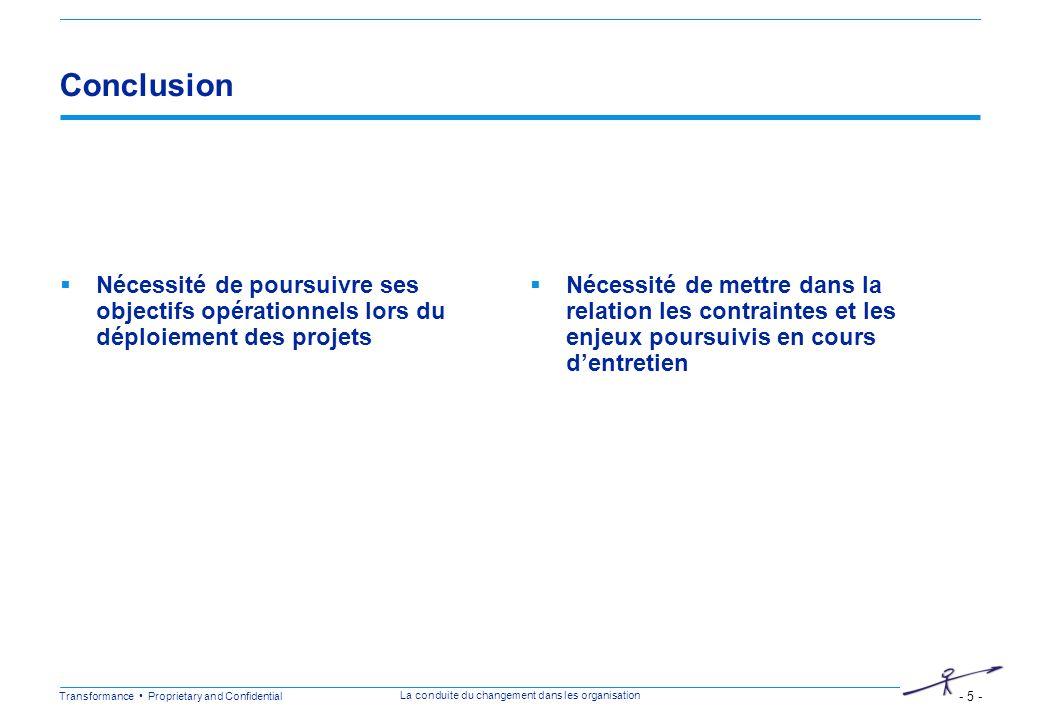 Transformance Proprietary and Confidential - 5 - La conduite du changement dans les organisation Conclusion Nécessité de poursuivre ses objectifs opér