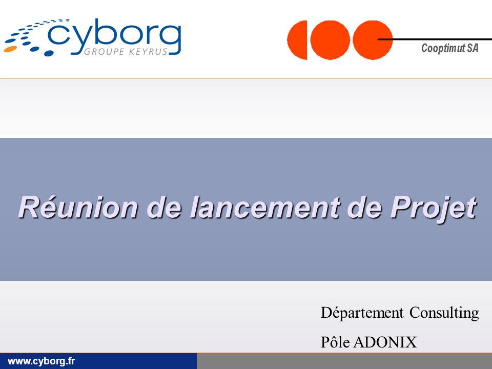 www.cyborg.fr Réunion de lancement de Projet Département Consulting Pôle ADONIX