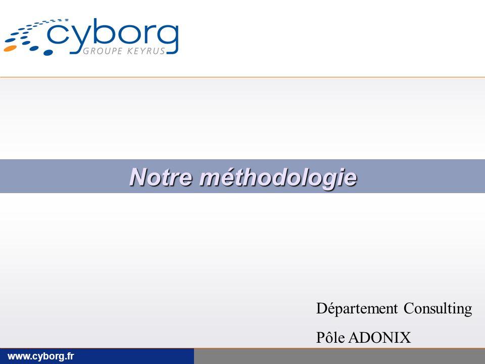 www.cyborg.fr Notre méthodologie Département Consulting Pôle ADONIX