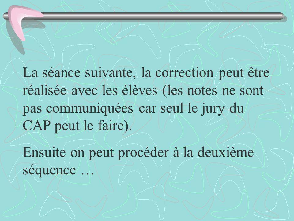 La séance suivante, la correction peut être réalisée avec les élèves (les notes ne sont pas communiquées car seul le jury du CAP peut le faire). Ensui