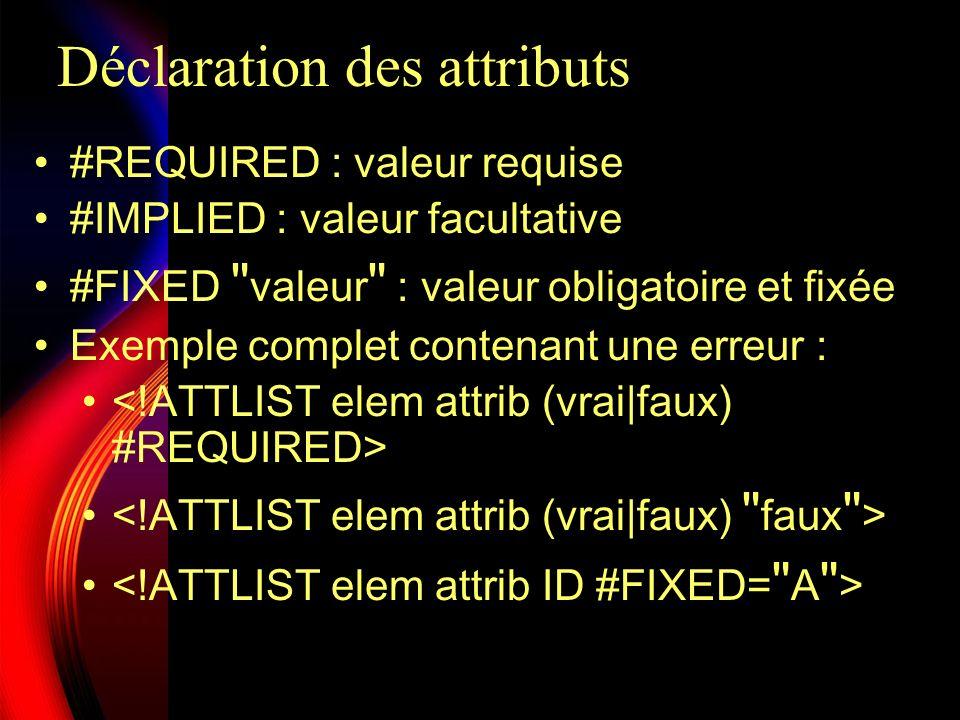 Déclaration des attributs #REQUIRED : valeur requise #IMPLIED : valeur facultative #FIXED