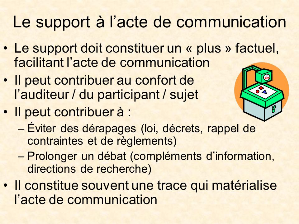 Le support à lacte de communication Le support doit constituer un « plus » factuel, facilitant lacte de communication Il peut contribuer au confort de