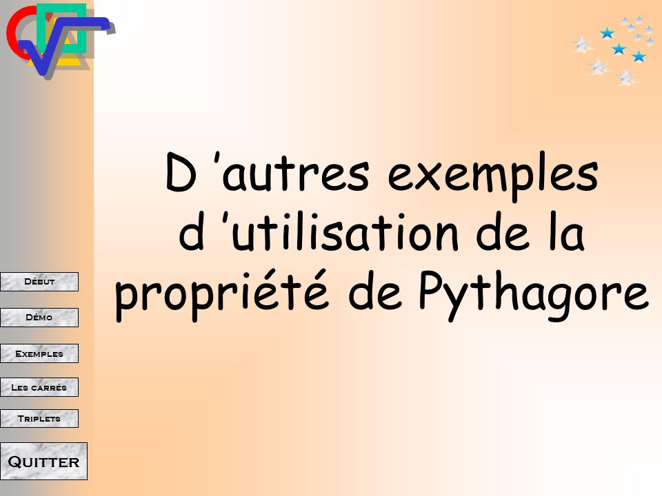 Début Démo Triplets Exemples Les carrés Quitter = Le carré de lhypoténuse Est égal à La somme des deux autres carrés