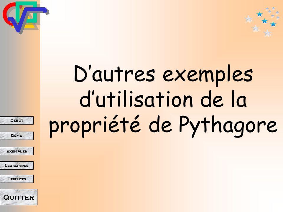 Début Démo Triplets Exemples Les carrés Quitter D autres exemples d utilisation de la propriété de Pythagore