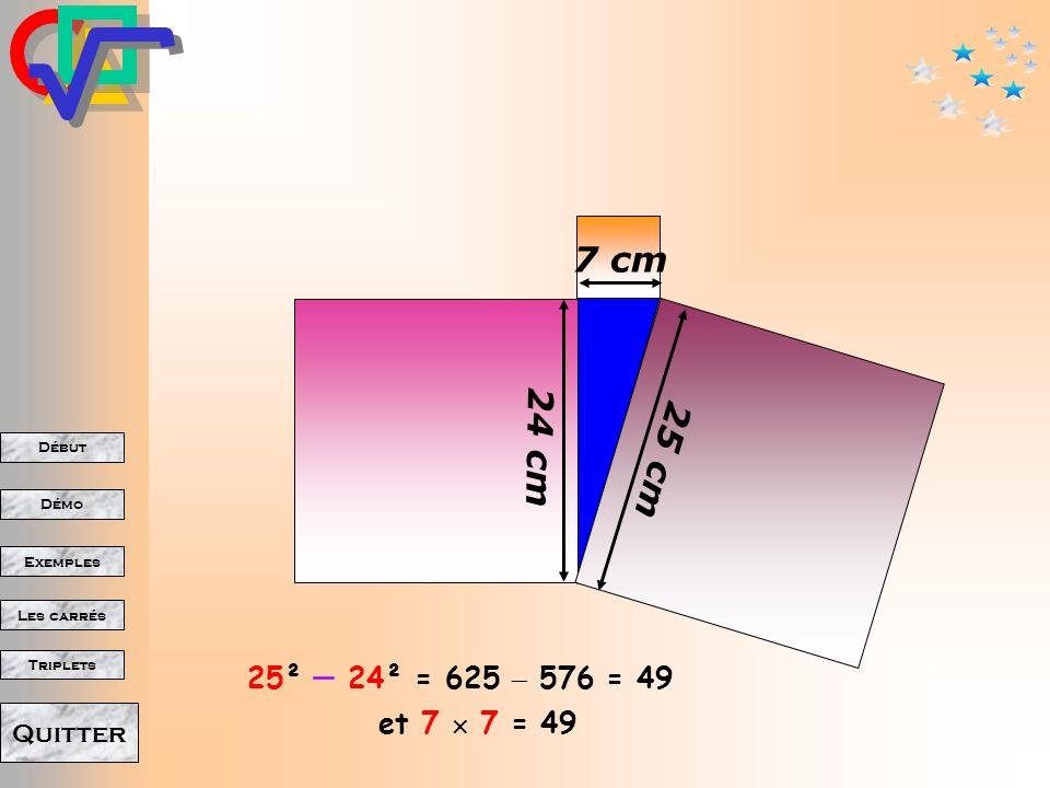 Début Démo Triplets Exemples Les carrés Quitter 15 cm 8 cm 17 cm 8² + 15² = 64 + 225 = 289 et 17 17 = 289