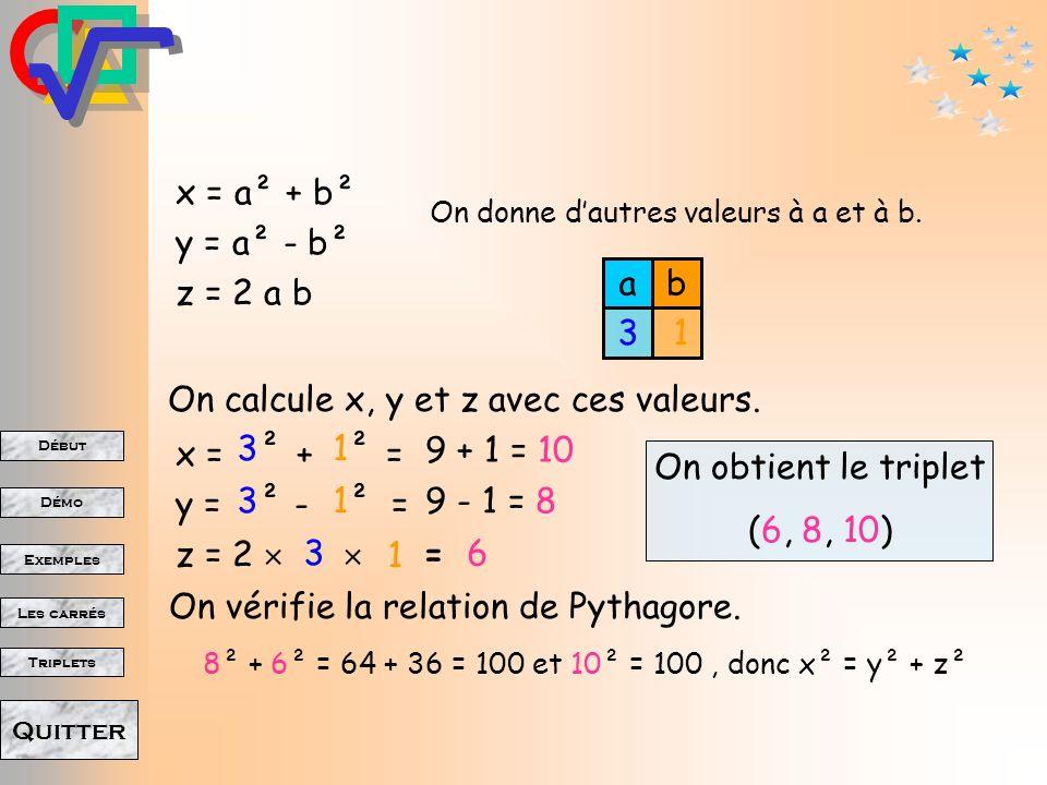 Début Démo Triplets Exemples Les carrés Quitter On calcule x, y et z avec ces valeurs. On donne des valeurs à a et à b. x = a² + b² y = a² - b² z = 2