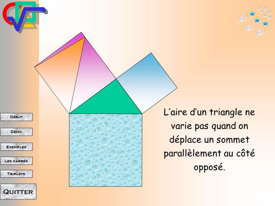 Début Démo Triplets Exemples Les carrés Quitter Laire dun triangle ne varie pas quand on déplace un sommet parallèlement au côté opposé.