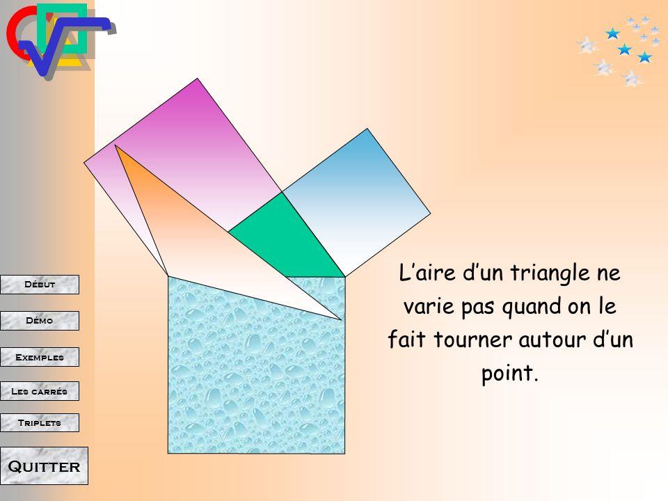 Début Démo Triplets Exemples Les carrés Quitter Laire dun triangle ne varie pas quand on déplace un sommet parallèlement au côté opposé. Suite
