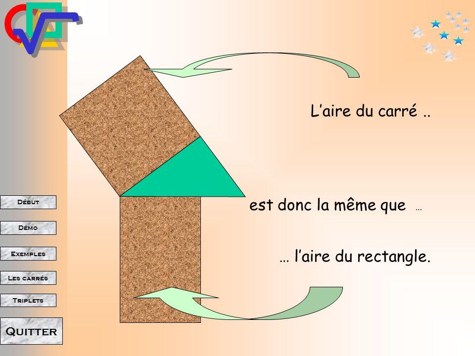 Début Démo Triplets Exemples Les carrés Quitter Si on double l aire de ces deux triangles: Alors on complète le carré Et on complète aussi le rectangl