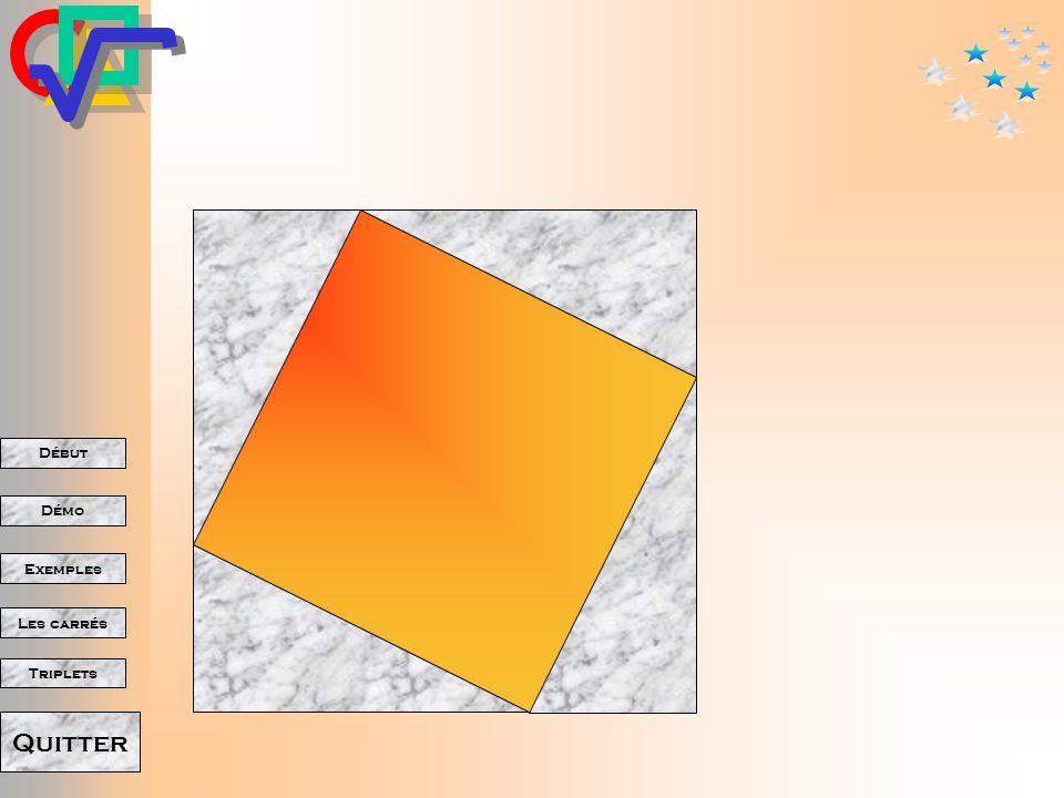 Début Démo Triplets Exemples Les carrés Quitter Une autre manière de voir cette propriété. Dans un carré donné, On place quatre triangles rectangles i