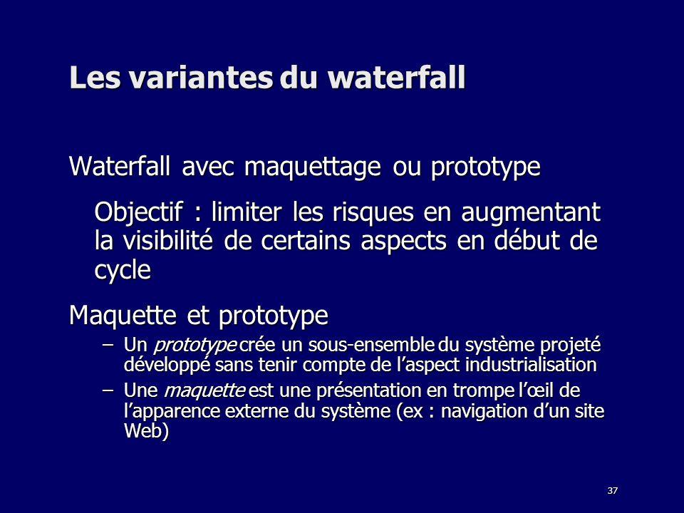 37 Les variantes du waterfall Waterfall avec maquettage ou prototype Objectif : limiter les risques en augmentant la visibilité de certains aspects en