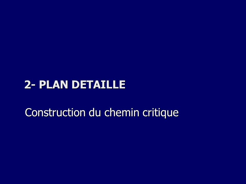 2- PLAN DETAILLE Construction du chemin critique