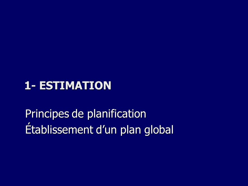 1- ESTIMATION Principes de planification Établissement dun plan global