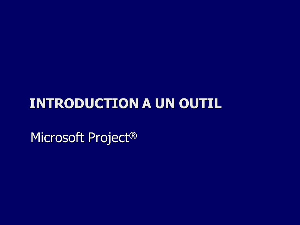 INTRODUCTION A UN OUTIL Microsoft Project ®