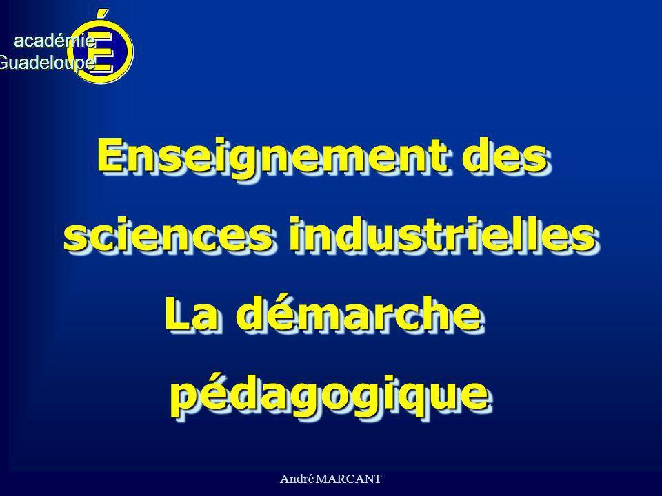 cv académieGuadeloupeacadémieGuadeloupe André MARCANT Enseignement des sciences industrielles La démarche pédagogique Enseignement des sciences indust