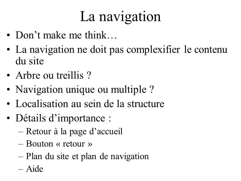 La navigation Dont make me think… La navigation ne doit pas complexifier le contenu du site Arbre ou treillis .