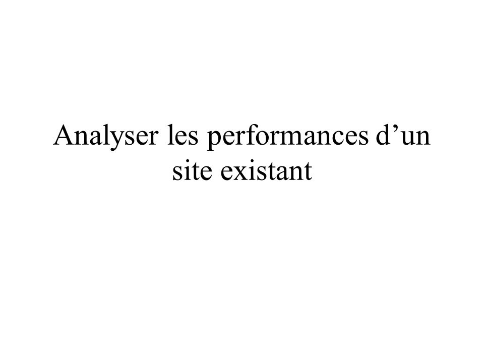 Analyser les performances dun site existant