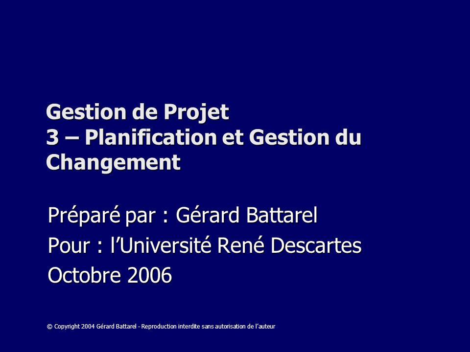 Gestion de Projet 3 – Planification et Gestion du Changement Préparé par : Gérard Battarel Pour : lUniversité René Descartes Octobre 2006 © Copyright