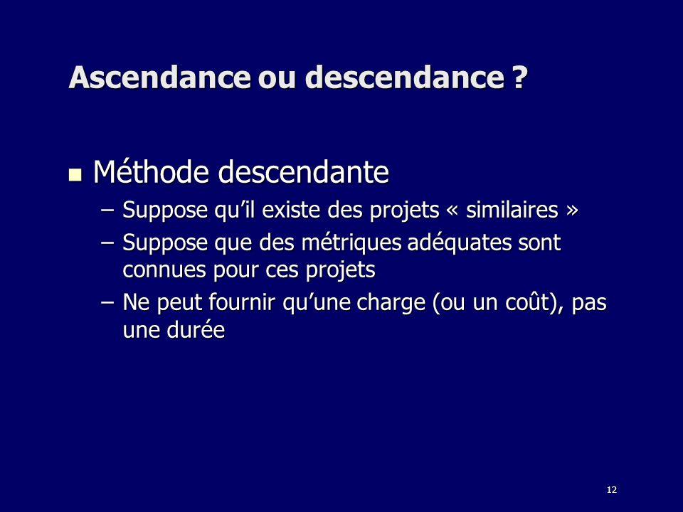12 Ascendance ou descendance ? Méthode descendante Méthode descendante –Suppose quil existe des projets « similaires » –Suppose que des métriques adéq