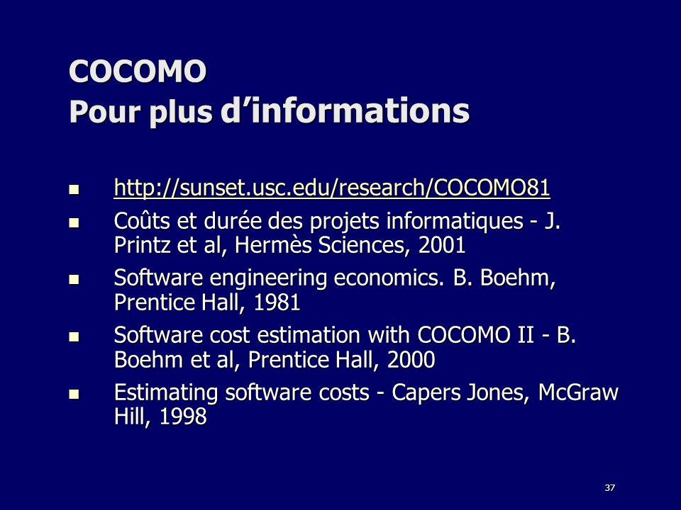 37 COCOMO Pour plus dinformations http://sunset.usc.edu/research/COCOMO81 http://sunset.usc.edu/research/COCOMO81 http://sunset.usc.edu/research/COCOM