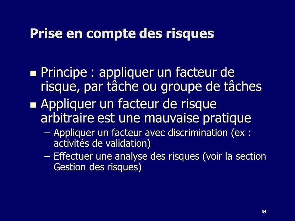84 Prise en compte des risques Principe : appliquer un facteur de risque, par tâche ou groupe de tâches Principe : appliquer un facteur de risque, par