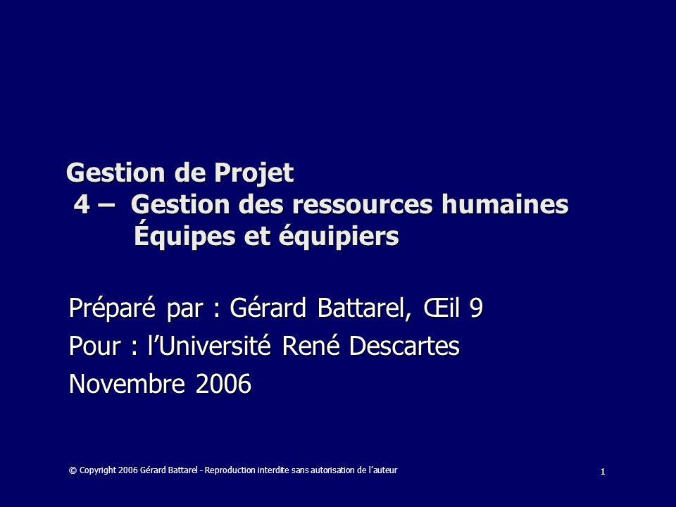 1 Gestion de Projet 4 – Gestion des ressources humaines Équipes et équipiers Préparé par : Gérard Battarel, Œil 9 Pour : lUniversité René Descartes No