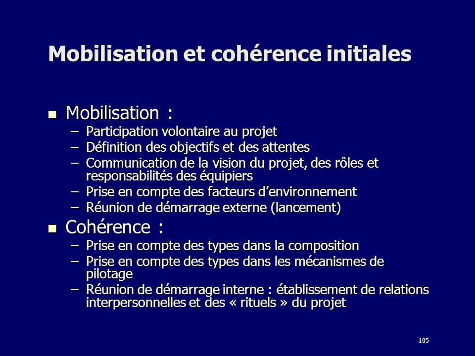 105 Mobilisation et cohérence initiales Mobilisation : Mobilisation : –Participation volontaire au projet –Définition des objectifs et des attentes –C