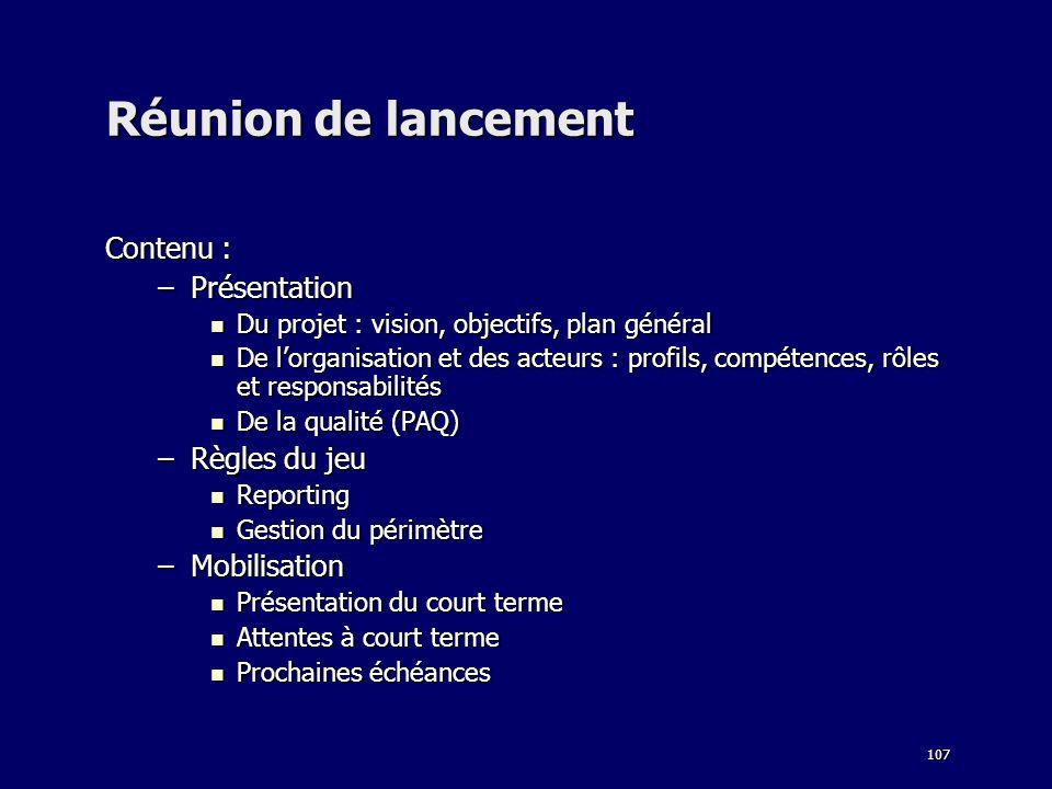 107 Réunion de lancement Contenu : –Présentation Du projet : vision, objectifs, plan général Du projet : vision, objectifs, plan général De lorganisat