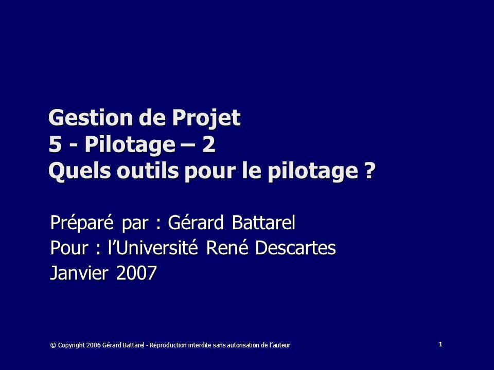 1 Gestion de Projet 5 - Pilotage – 2 Quels outils pour le pilotage ? Préparé par : Gérard Battarel Pour : lUniversité René Descartes Janvier 2007 © Co