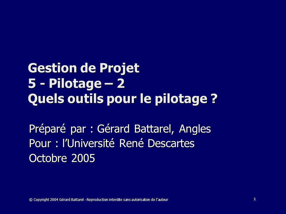 1 Gestion de Projet 5 - Pilotage – 2 Quels outils pour le pilotage ? Préparé par : Gérard Battarel, Angles Pour : lUniversité René Descartes Octobre 2