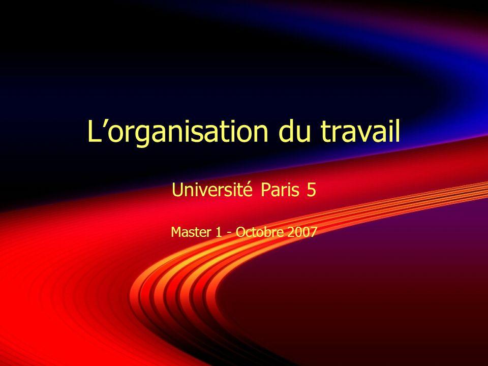 Lorganisation du travail Université Paris 5 Master 1 - Octobre 2007
