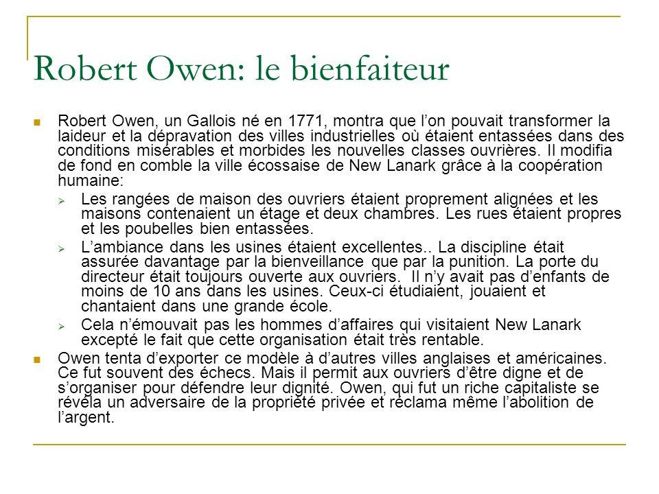 Robert Owen: le bienfaiteur Robert Owen, un Gallois né en 1771, montra que lon pouvait transformer la laideur et la dépravation des villes industriell