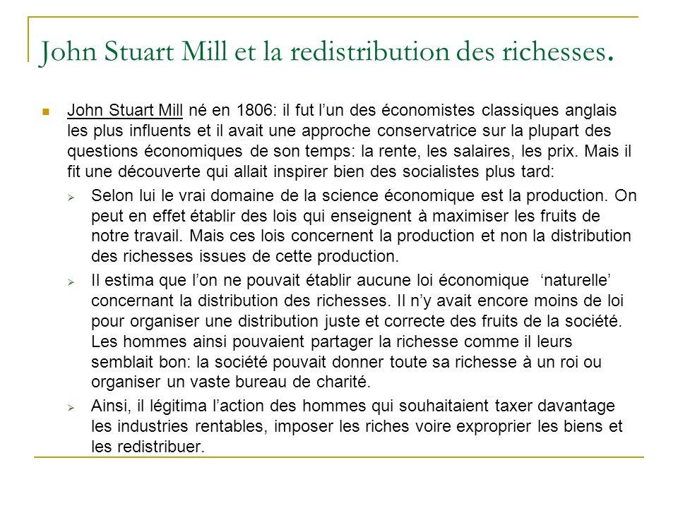 John Stuart Mill et la redistribution des richesses. John Stuart Mill né en 1806: il fut lun des économistes classiques anglais les plus influents et
