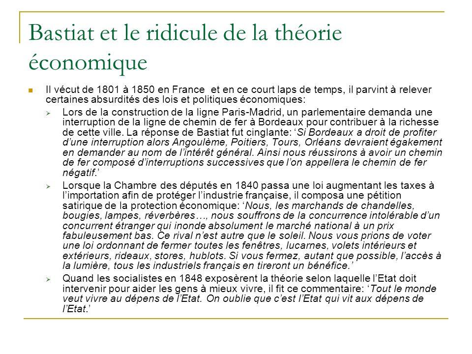 Bastiat et le ridicule de la théorie économique Il vécut de 1801 à 1850 en France et en ce court laps de temps, il parvint à relever certaines absurdi