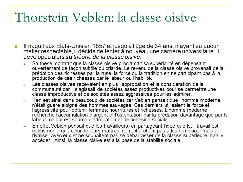 Thorstein Veblen: la classe oisive Il naquit aux Etats-Unis en 1857 et jusquà lâge de 34 ans, nayant eu aucun métier respectable, il décida de tenter