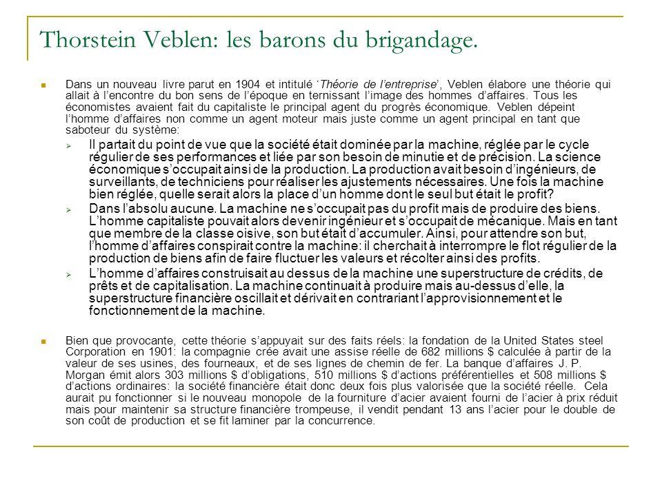 Thorstein Veblen: les barons du brigandage. Dans un nouveau livre parut en 1904 et intitulé Théorie de lentreprise, Veblen élabore une théorie qui all