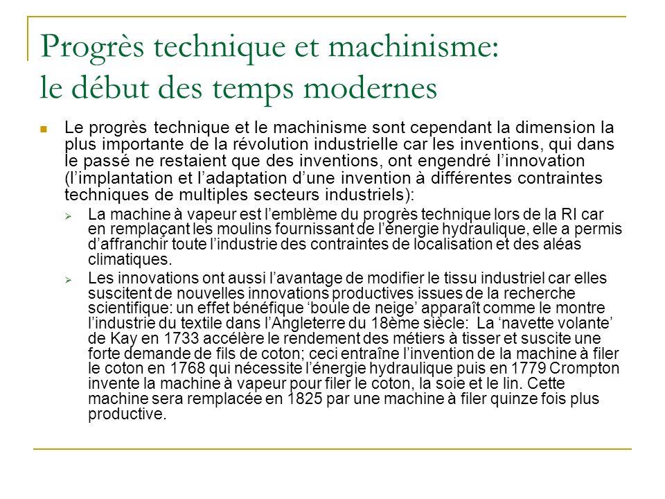 Progrès technique et machinisme: le début des temps modernes Le progrès technique et le machinisme sont cependant la dimension la plus importante de l