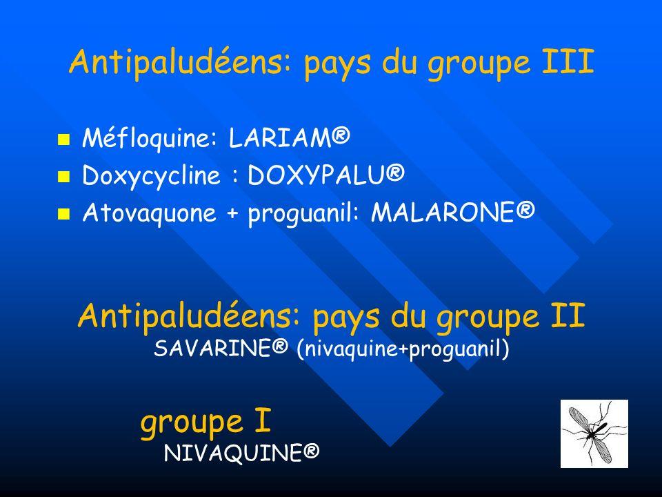 Antipaludéens: pays du groupe III Méfloquine: LARIAM® Doxycycline : DOXYPALU® Atovaquone + proguanil: MALARONE® Antipaludéens: pays du groupe II SAVAR