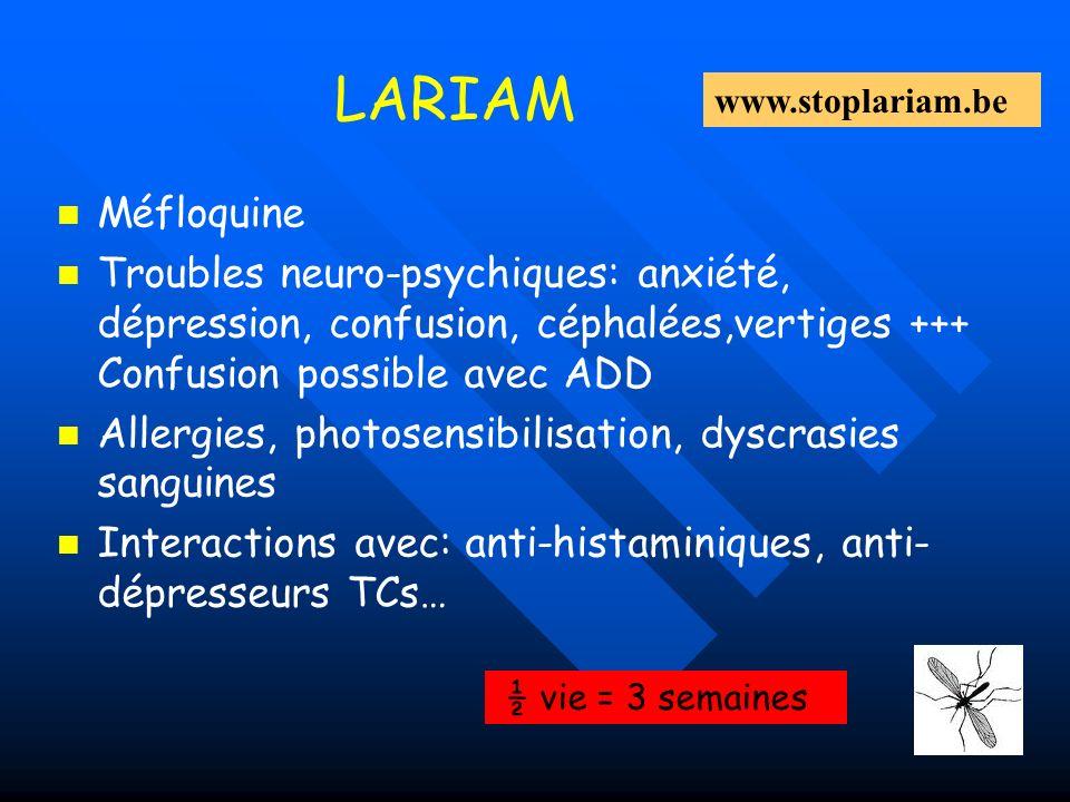LARIAM Méfloquine Troubles neuro-psychiques: anxiété, dépression, confusion, céphalées,vertiges +++ Confusion possible avec ADD Allergies, photosensib
