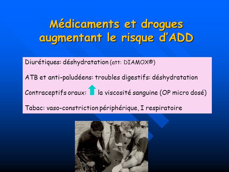 M édicaments et drogues augmentant le risque dADD Diurétiques: déshydratation (att: DIAMOX®) ATB et anti-paludéens: troubles digestifs: déshydratation