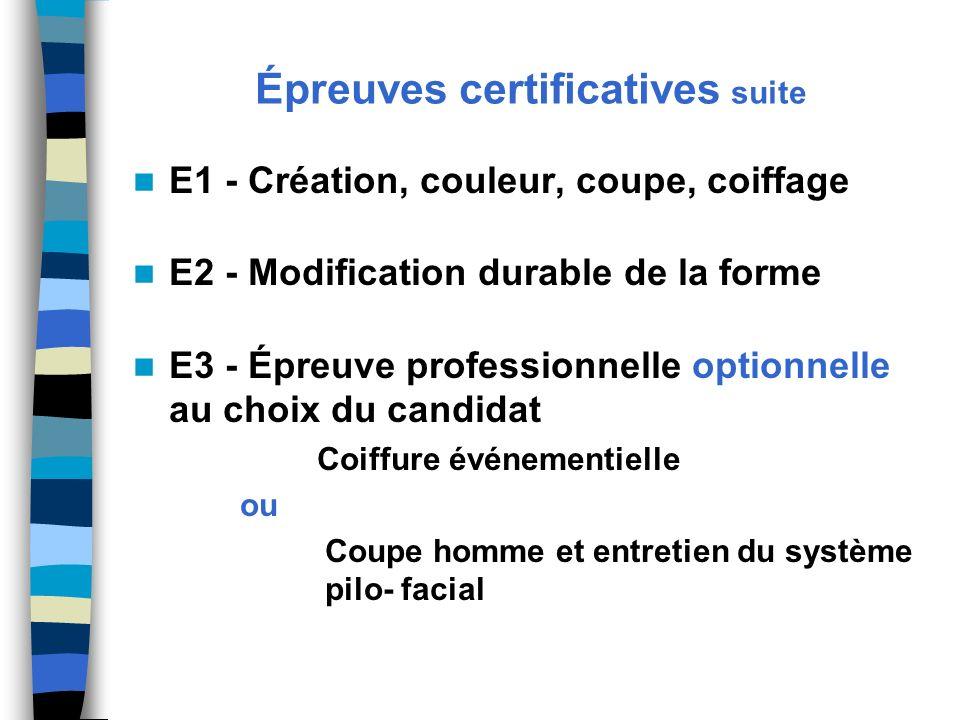 Épreuves certificatives suite E1 - Création, couleur, coupe, coiffage E2 - Modification durable de la forme E3 - Épreuve professionnelle optionnelle a