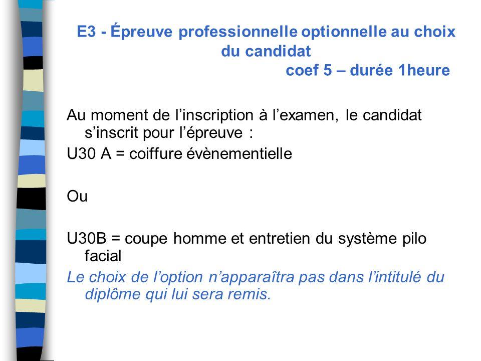 E3 - Épreuve professionnelle optionnelle au choix du candidat coef 5 – durée 1heure Au moment de linscription à lexamen, le candidat sinscrit pour lép