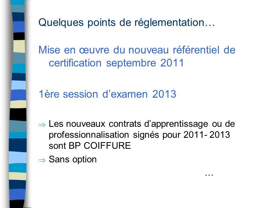 Quelques points de réglementation… Mise en œuvre du nouveau référentiel de certification septembre 2011 1ère session dexamen 2013 Les nouveaux contrat