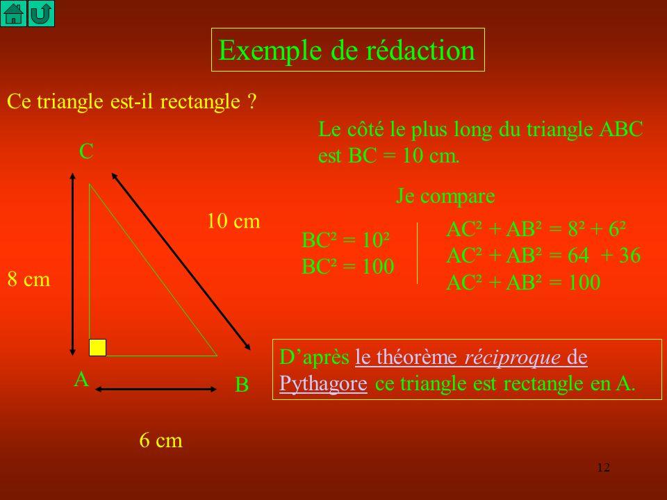 11 Si les trois mesures des côtés d un triangle sont connues, le théorème réciproque du théorème de Pythagore permet de démontrer que le triangle est