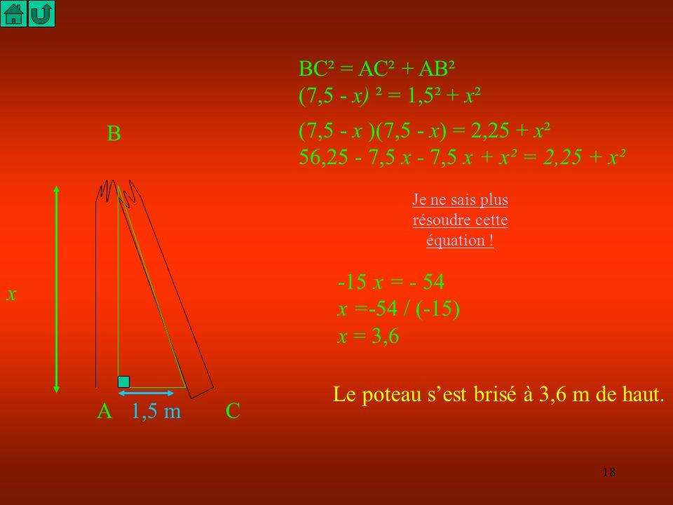 17 Un poteau électrique de 7,5 m de haut s est brisé. Son extrémité se trouve à 1,5m de son pied. A quelle hauteur ce poteau sest-il brisé ? 1,5 m App