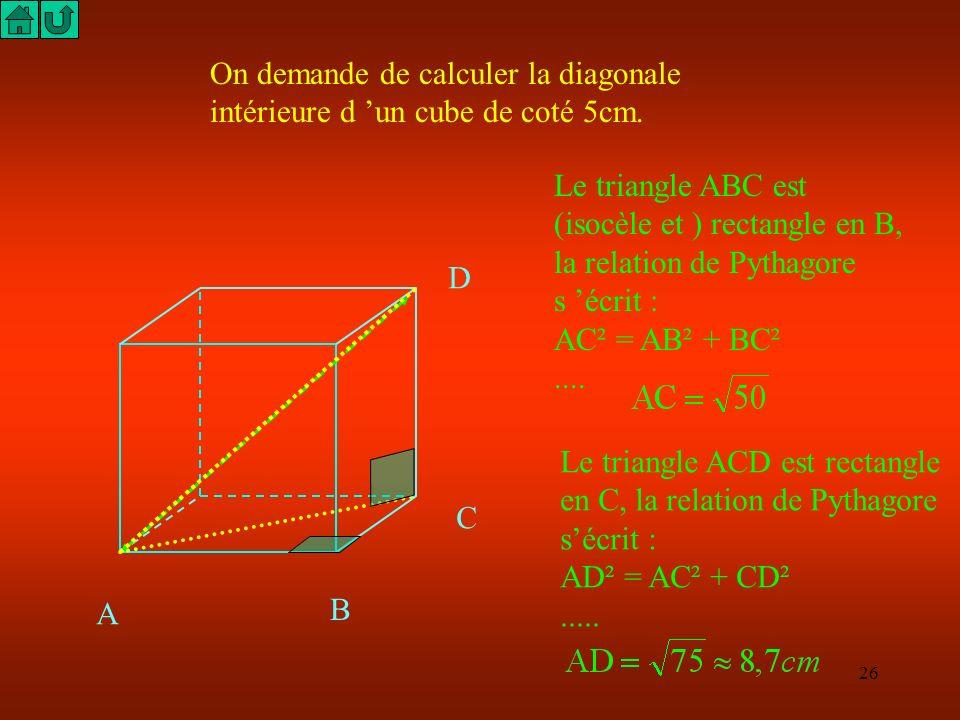 25 S A BC D I 4 cm Construire une pyramide régulière de base carrée 4 cm et de hauteur 5 cm ! 5 cm Indications : Calculer AI puis SA. Il faudra prendr