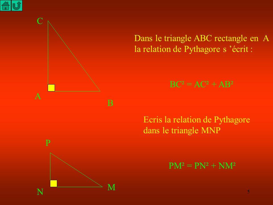 4 Si les mesures de deux côtés d un triangle rectangle sont connues, le théorème de Pythagore permet de calculer la mesure du troisième côté. Dans un